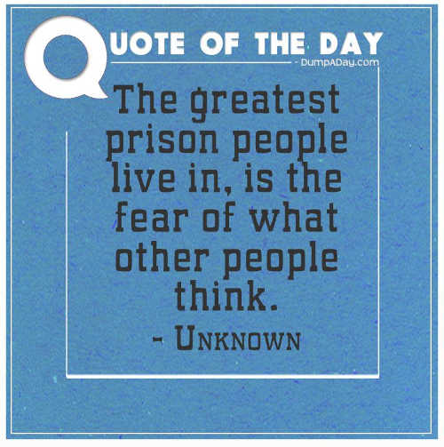 quote greatest porison people live in fear of what others think