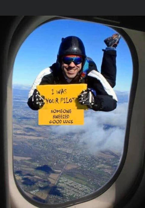 skydiver i was your pilot someone sneezed good luck