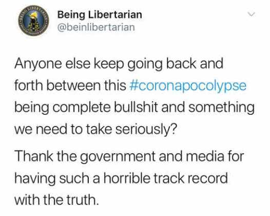 tweet being libertarian anyone else coronvirus apocolypse take seriously thank government media for track record on truth