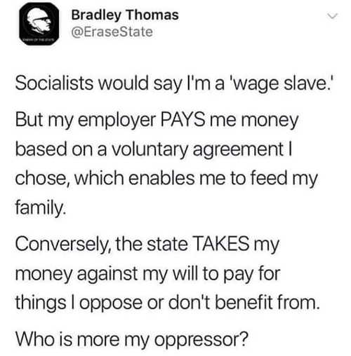 tweet socialists say wage slave employer pays voluntary state takes my money