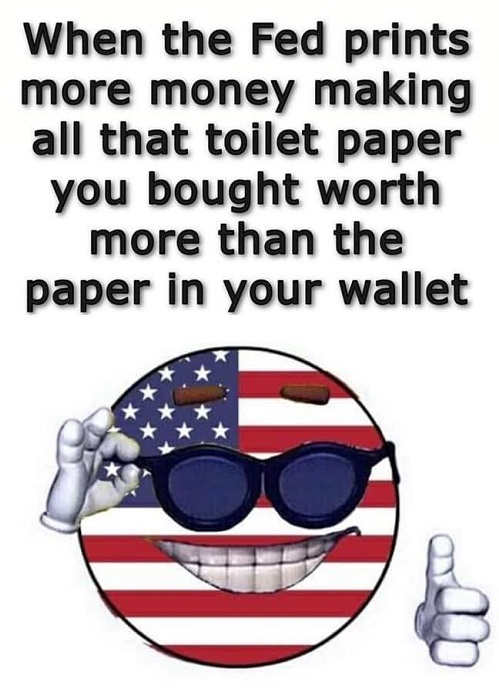 when fed prints more money making that toilet paper worth more than paper in wallet