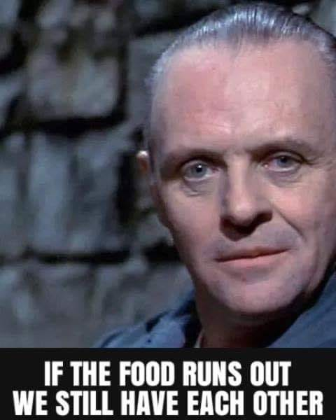 hannibal lecter if the food runs out we still have each other