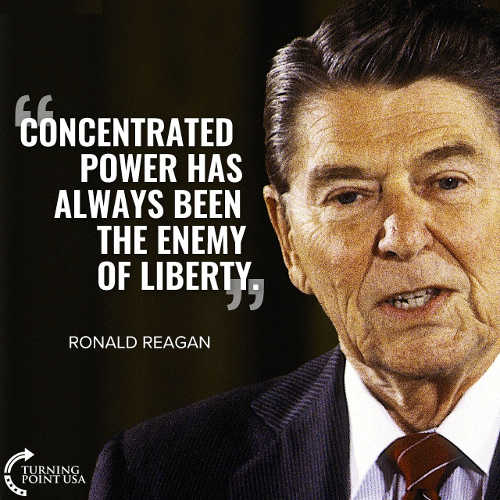 quote ronald reagen concentrated power has always been enemy of liberty