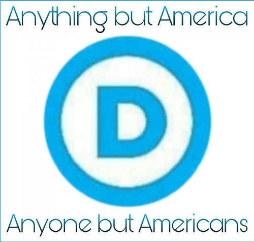 democrats anything anyone but america