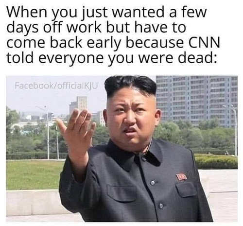 kim jung un just wanted few days off but have to come back because cnn said you were dead