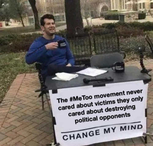 metoo movement never about victims only destroying political opponents change my mind