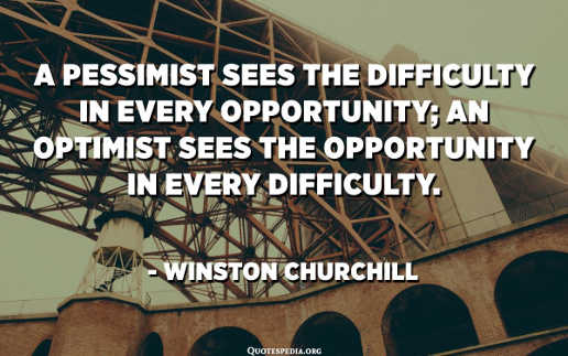 quote churchill pessimist optimist sees opportunity in every difficulty
