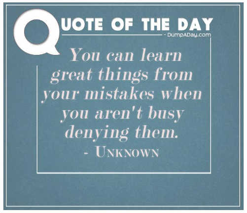 quote you can learn great things from your mistakes when you arent busy denying them