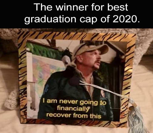 winner of best graduation cap 2020 tiger king never going to financially recover from this