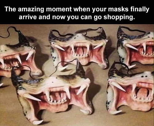 amazing moment masks arrive can go shopping fangs