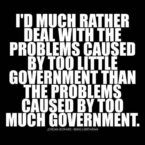 id much rather deal with problem too little government than too much