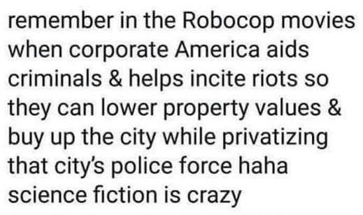 remember when robocop corporate america aids criminals incite riots privatize police force