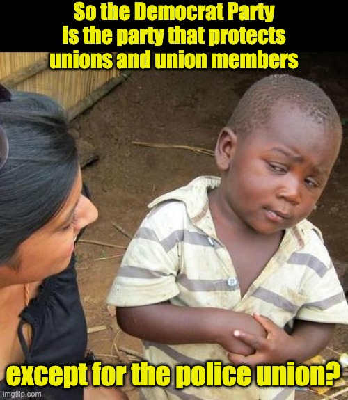 so democrat party is party protects union members except police
