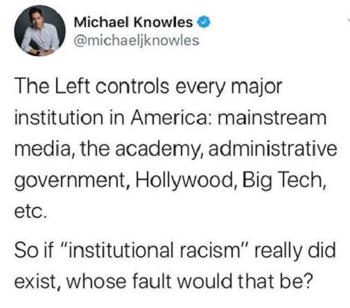 tweet the left controls every major institution media hollywood big tech if institutional racist whose fault