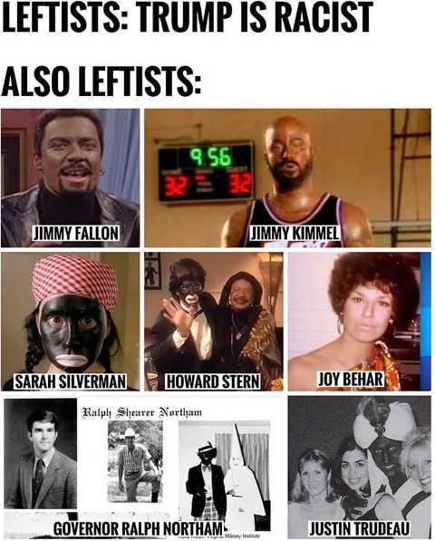 leftists trump is racist also fallon kimmel silverman stern behar northam trudeau black face