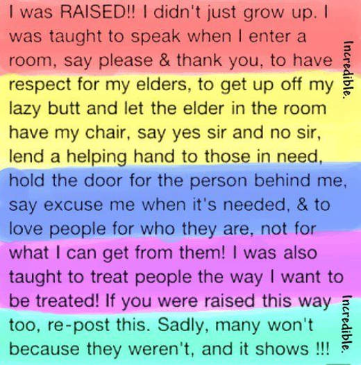 message i was raised didnt just grow up please thank you respect elders hold door treat people well