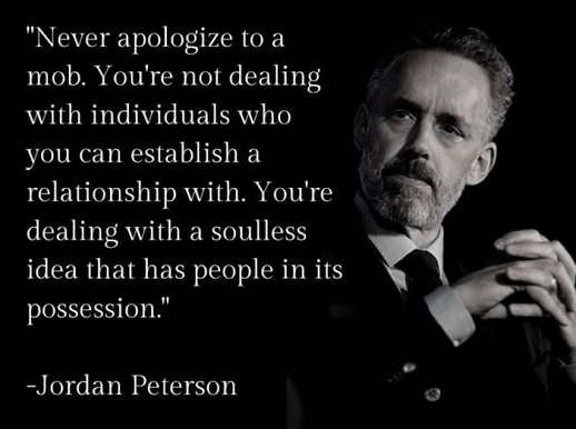quote jordan peterson never apologize to a mob not dealing with individuals soulless idea