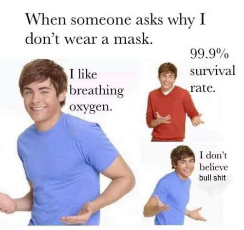 when someone asks me why dont wear mask 99.9 percent survival like oxygen dont believe bullshit
