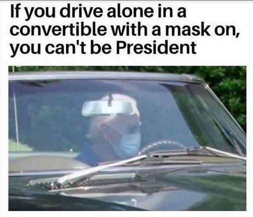 joe biden if you drive alone in convertible with mask on you can be president