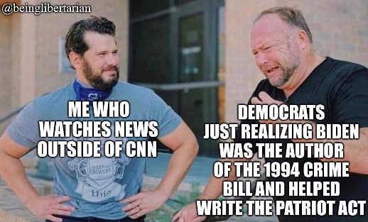 me who watches non cnn news democrats realizing biden wrote crime bill patriot act