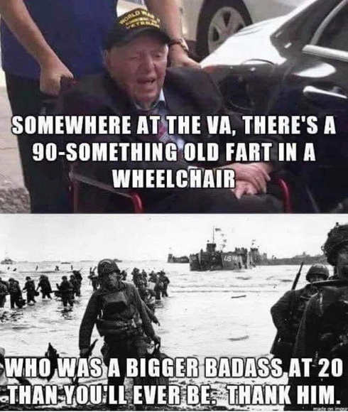 message someone at va 90 something in wheel chair bigger badass at 20 than youll ever be thank him