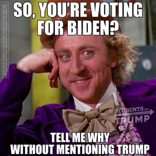 willy wonka so youre voting for biden tell me why without mentioning trump