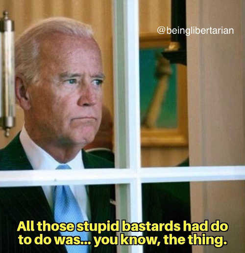joe biden all those stupid bastards soldiers had to do you know the thing