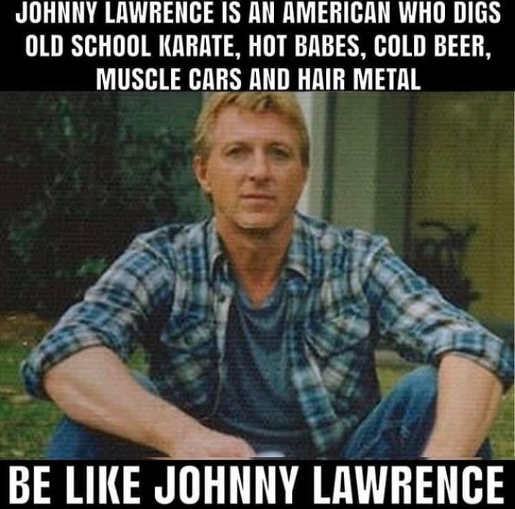 message johnny lawrence american old school karate babes cold beer muscle cars hair metal