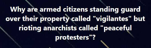 question why armed citizens protecting property vigilantes rioters peaceful protesters