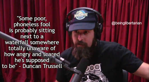 quote some poor phoneless fool totally unaware how angry scared supposed to be duncan trussell