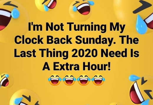 im not turning clock back sunday last thing 2020 needs is extra hour