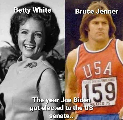 message betty white bruce jenner year joe biden elected to us senate
