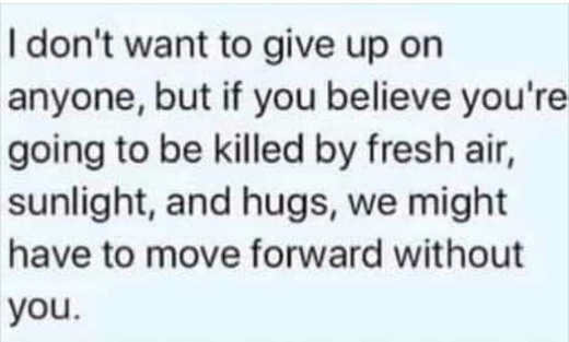 message dont want to give up on anyone fresh air sunlight hugs kill move on