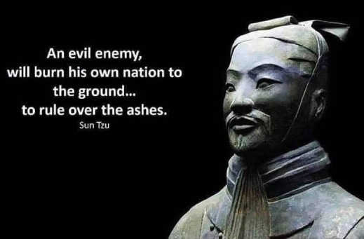 quote an evil enemy will burn own nation to ground to rule over ashes sun tzu