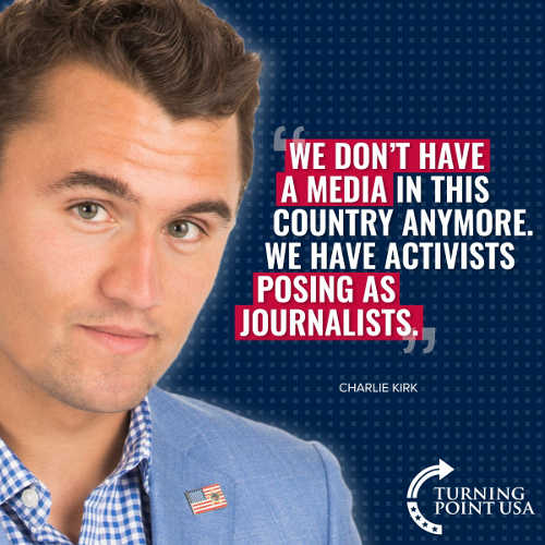 quote charlie kirk dont have media anymore activists posing as journalists