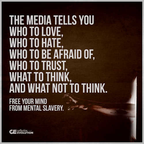 quote media tells you who to love hate be afraid of trust think free your mind