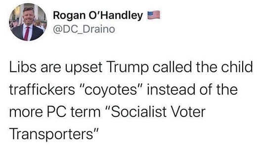 tweet rogan ohandley libs upset trump called traffickers coyotes prefer pc term socialist voter tranporters