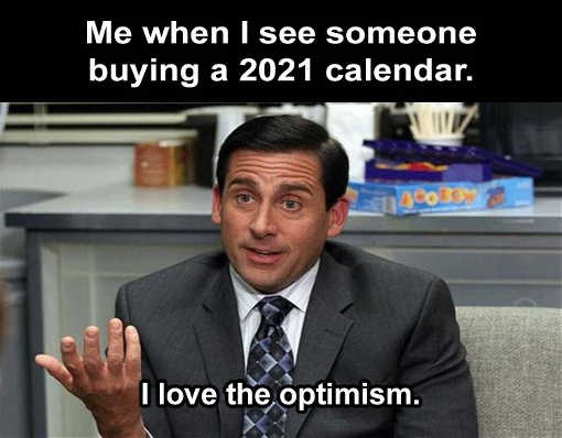 office me when i see someone buying 2021 calendar i love the optimism