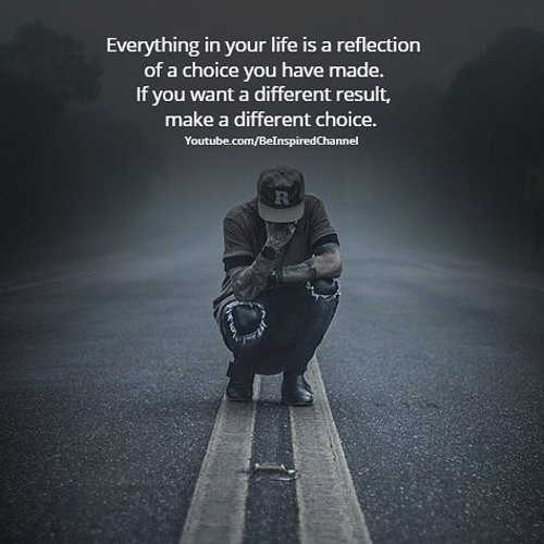 quote everything in life reflection of choice want different result make different choice