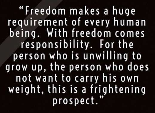 quote freedom makes huge requirement responsibility if not carry own weight frightening prospect