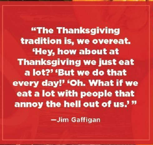 quote jim gaffigan thanksgiving tradition eat a lot with people that annoy hell out of us