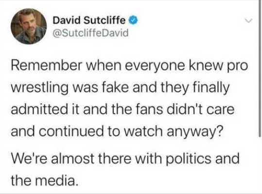 tweet david sutcliffe remember pro wresting fake just accepted there media politics