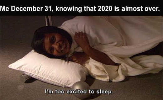 2020 almost over december 31 too excited to sleep