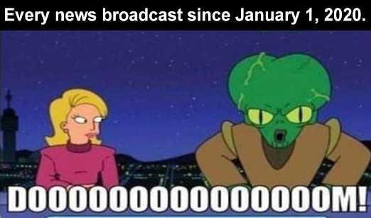 every news broadcast since january 2020 doom