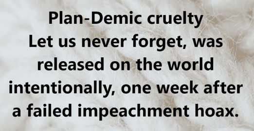 message plandemic cruelty released on world one week after failed impeachment hoax