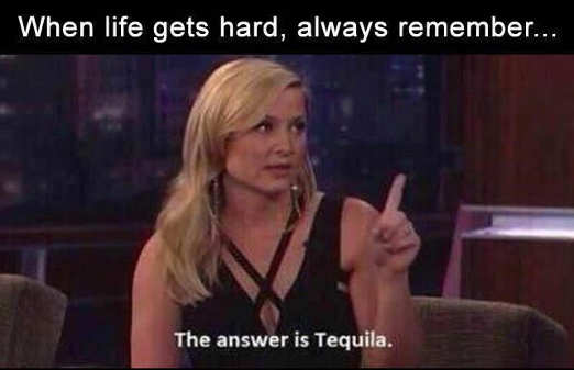 message when life gets hard answer tequila