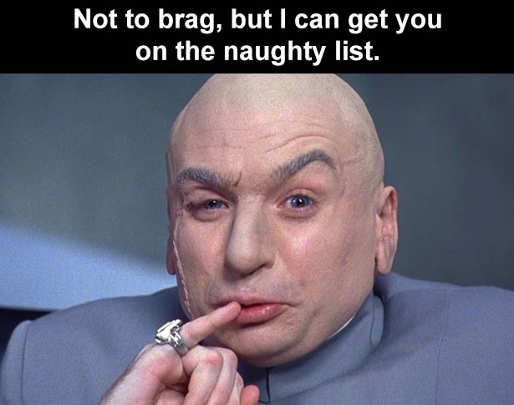 not to brag but i can get you on naughty list dr evil
