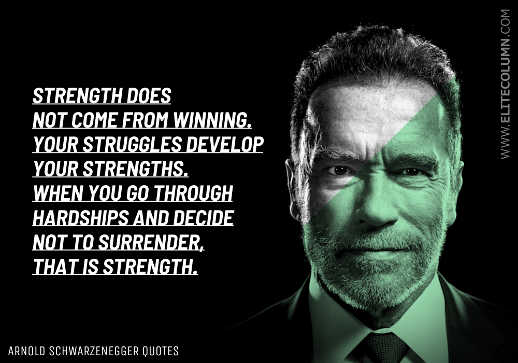 quote arnold schwarzeneggar strength doesnt come from winning struggles develop through hardships