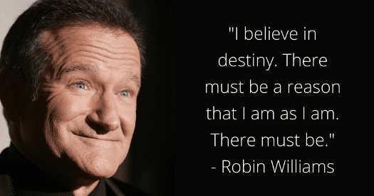 quote robin williams believe in destiny reason i am