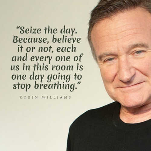 quote robin williams seize the day one day everyone in room will stop breathing